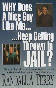 Why Does a Nice Guy Like Me Keep Getting Thrown in JAIL - Randall A. Terry